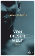 www.geniaklokal.de/buch/allerleibuch - Baldwin, James - Von dieser Welt - 9783423281539, Buch