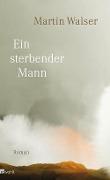 www.geniaklokal.de/buch/allerleibuch - Walser, Martin - Ein sterbender Mann - 9783498073886, Buch