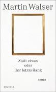 www.geniaklokal.de/buch/allerleibuch - Walser, Martin - Statt etwas oder Der letzte Rank - 9783498073923, Buch