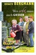 www.geniaklokal.de/buch/allerleibuch - Bergmann, Renate - Wer erbt, muss auch gießen - 9783499272912, Buch