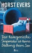 www.geniaklokal.de/buch/allerleibuch - Evers, Horst - Der kategorische Imperativ ist keine Stellung beim Sex - 9783871341724, Buch