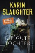 www.geniaklokal.de/buch/allerleibuch - Slaughter, Karin - Die gute Tochter - 9783959671101, Buch